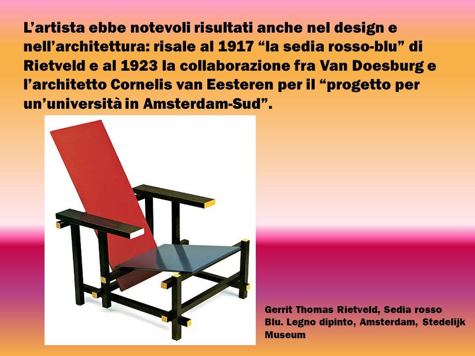 L'artista ebbe notevoli risultati anche nel design e nell'architettura: risale al 1917 la sedia rosso-blu di Rietveld e al 1923 la collaborazione fra Van Doesburg e l'architetto Cornelis van Eesteren per il progetto per un'università in Amsterdam-Sud .