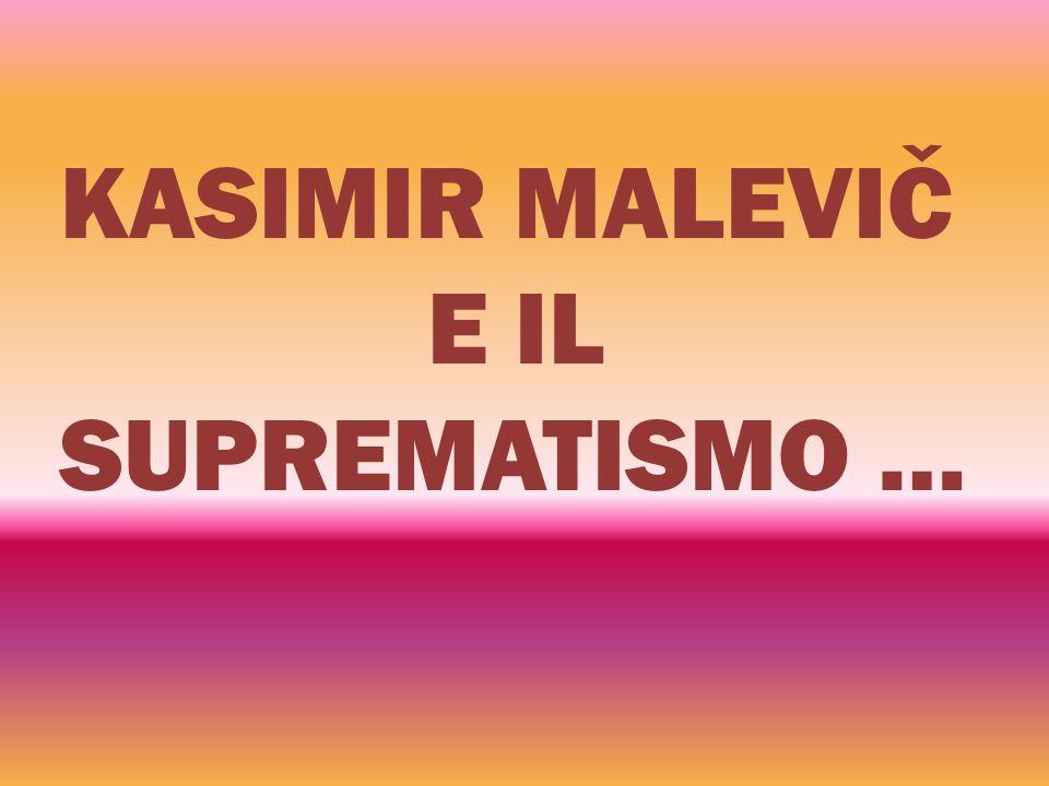 KASIMIR MALEVIČ E IL SUPREMATISMO …