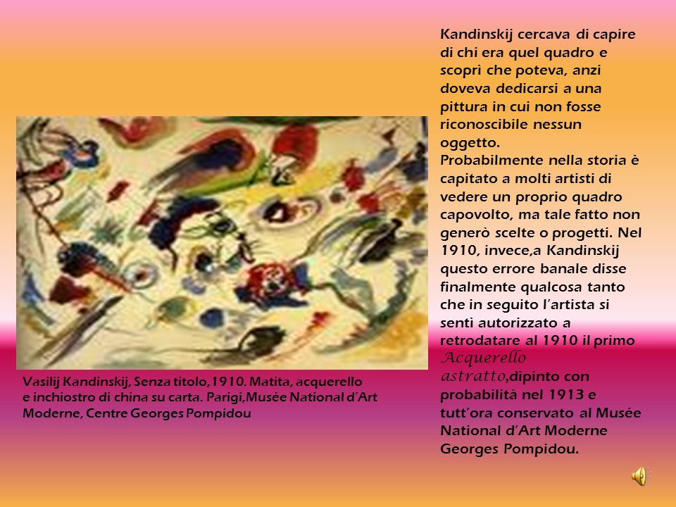 Kandinskij cercava di capire di chi era quel quadro e scoprì che poteva, anzi doveva dedicarsi a una pittura in cui non fosse riconoscibile nessun oggetto.
