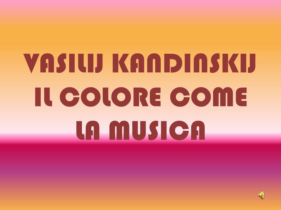 VASILIJ KANDINSKIJ IL COLORE COME LA MUSICA
