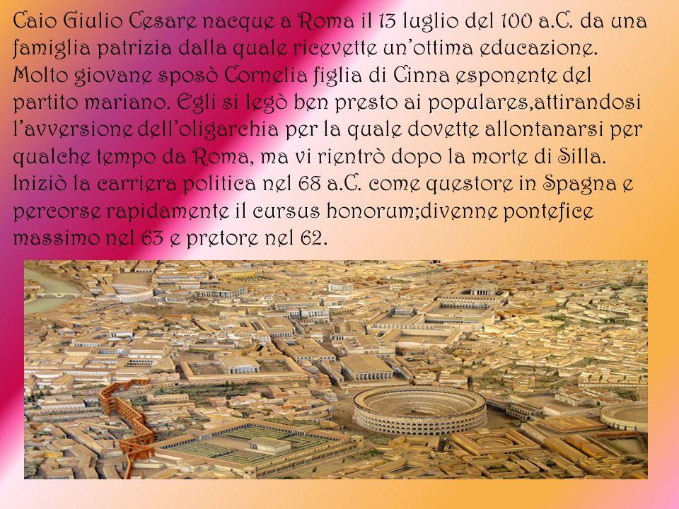 Caio Giulio Cesare nacque a Roma il 13 luglio del 100 a. C
