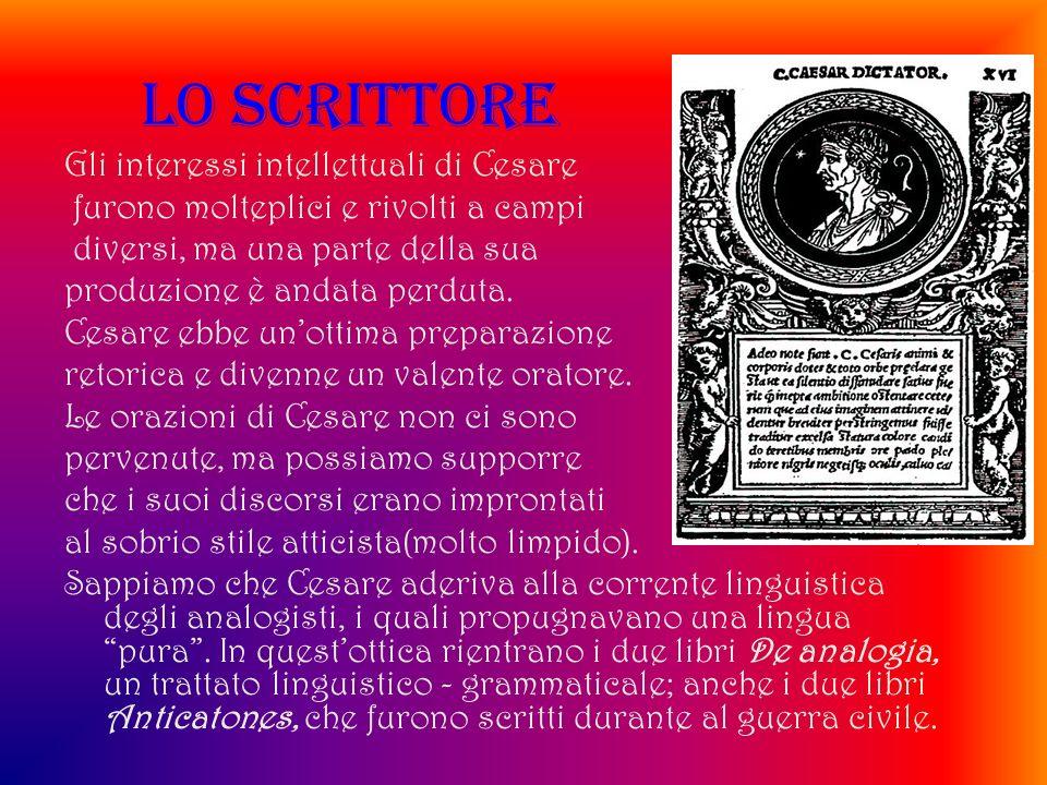 LO SCRITTORE Gli interessi intellettuali di Cesare