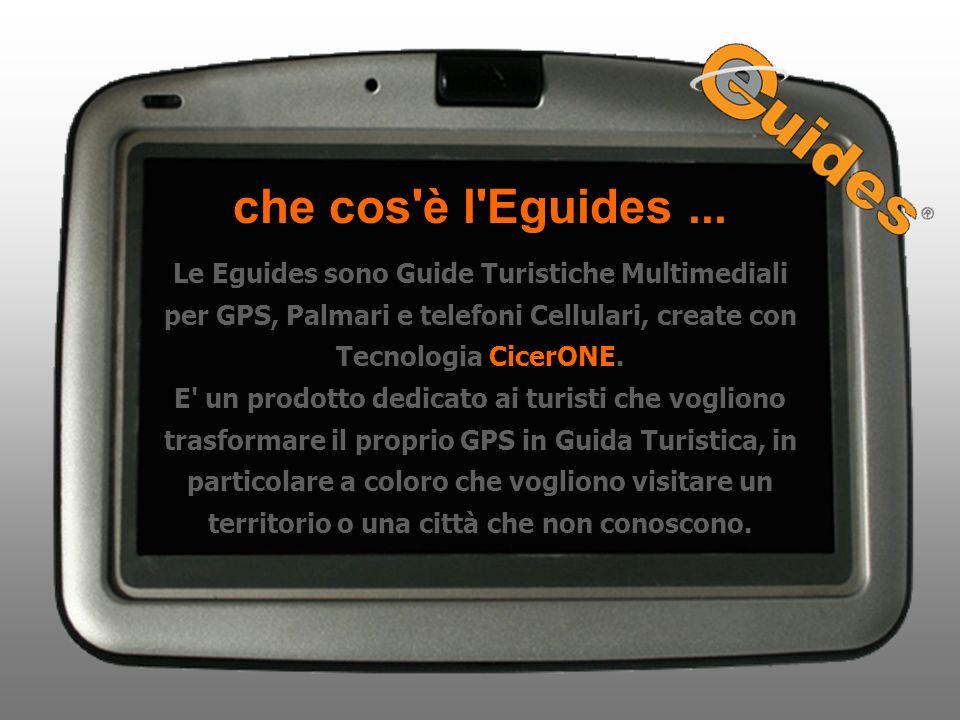 che cos è l Eguides ... Le Eguides sono Guide Turistiche Multimediali per GPS, Palmari e telefoni Cellulari, create con Tecnologia CicerONE.