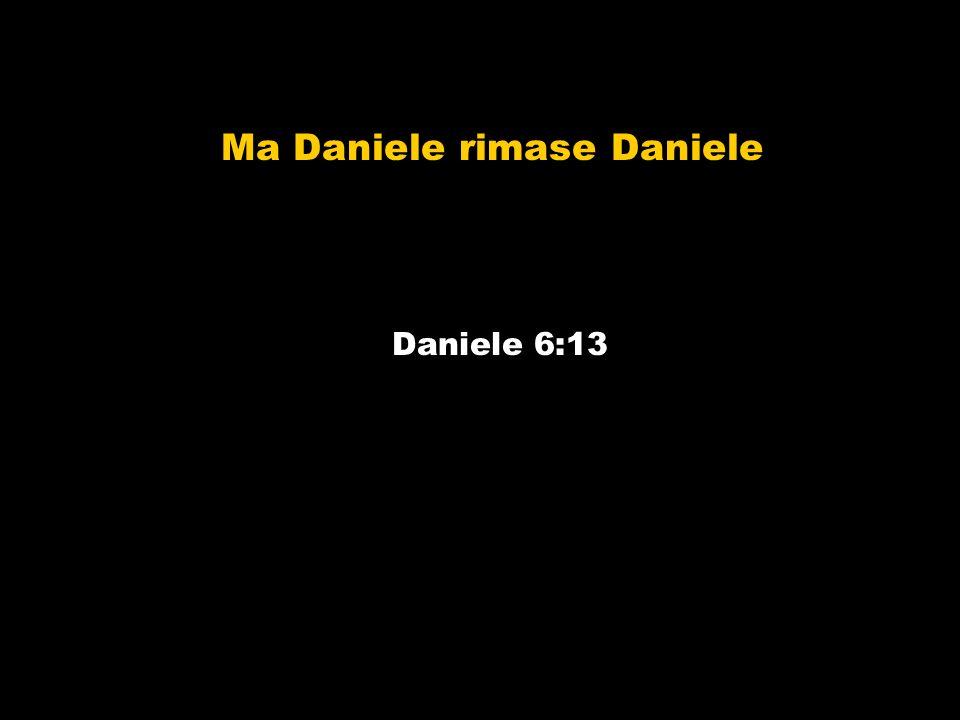 Ma Daniele rimase Daniele