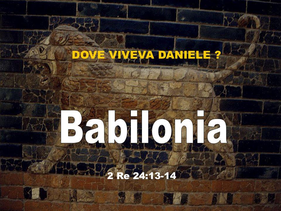 DOVE VIVEVA DANIELE Babilonia 2 Re 24:13-14