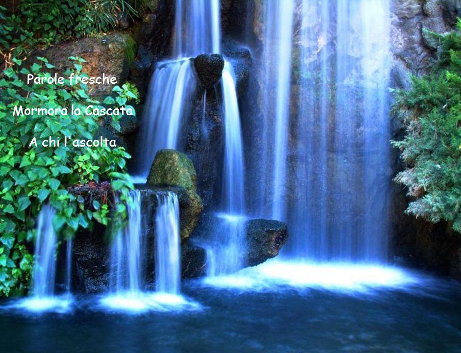Parole fresche Mormora la Cascata A chi l ascolta