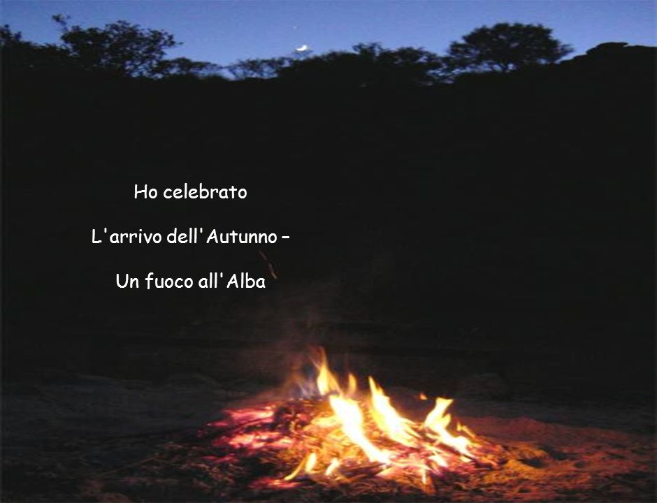Ho celebrato L arrivo dell Autunno – Un fuoco all Alba
