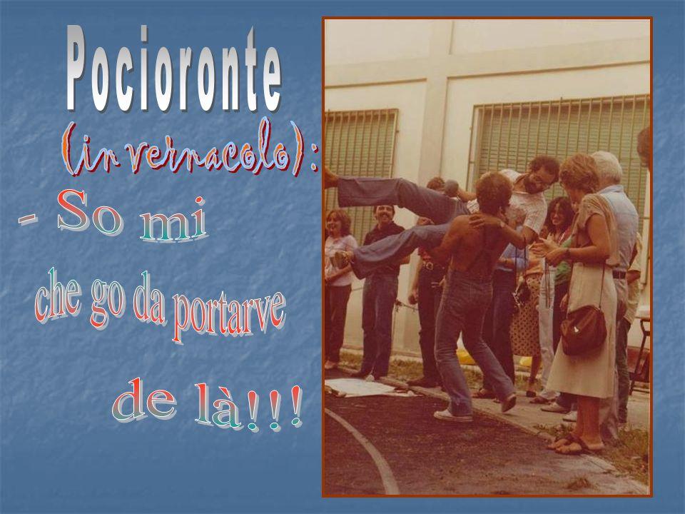 Pocioronte (in vernacolo): - So mi che go da portarve de là!!!