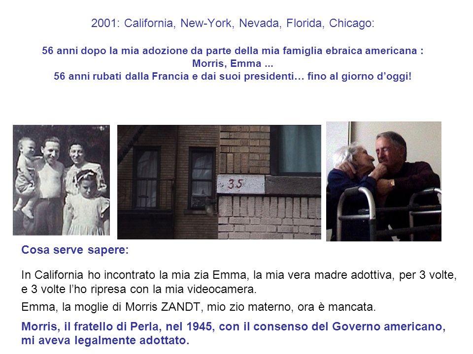 2001: California, New-York, Nevada, Florida, Chicago: 56 anni dopo la mia adozione da parte della mia famiglia ebraica americana : Morris, Emma ... 56 anni rubati dalla Francia e dai suoi presidenti… fino al giorno d'oggi!