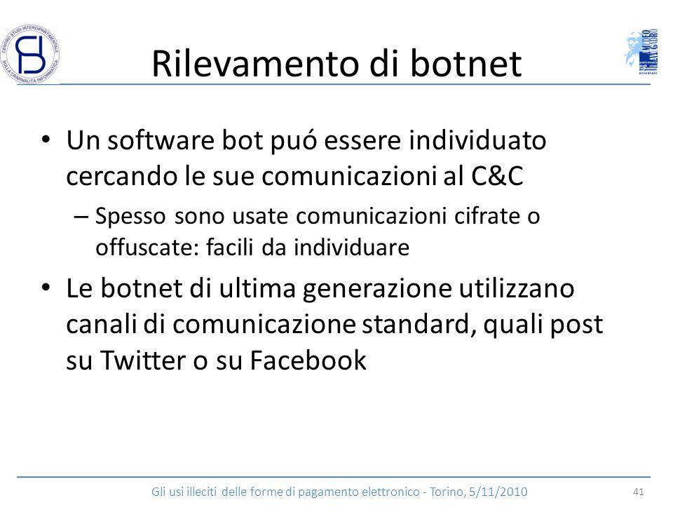 Rilevamento di botnet Un software bot puó essere individuato cercando le sue comunicazioni al C&C.