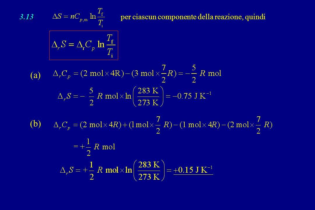 3.13 per ciascun componente della reazione, quindi (a) (b)