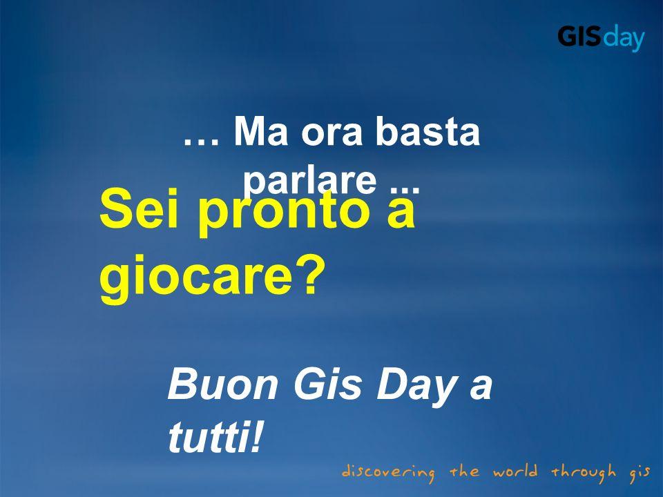 … Ma ora basta parlare ... Sei pronto a giocare Buon Gis Day a tutti!