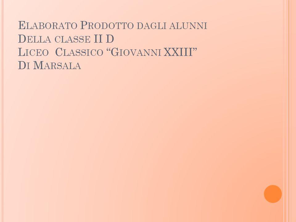 Elaborato Prodotto dagli alunni Della classe II D Liceo Classico Giovanni XXIII Di Marsala