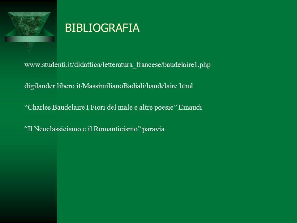 BIBLIOGRAFIA www.studenti.it/didattica/letteratura_francese/baudelaire1.php. digilander.libero.it/MassimilianoBadiali/baudelaire.html.