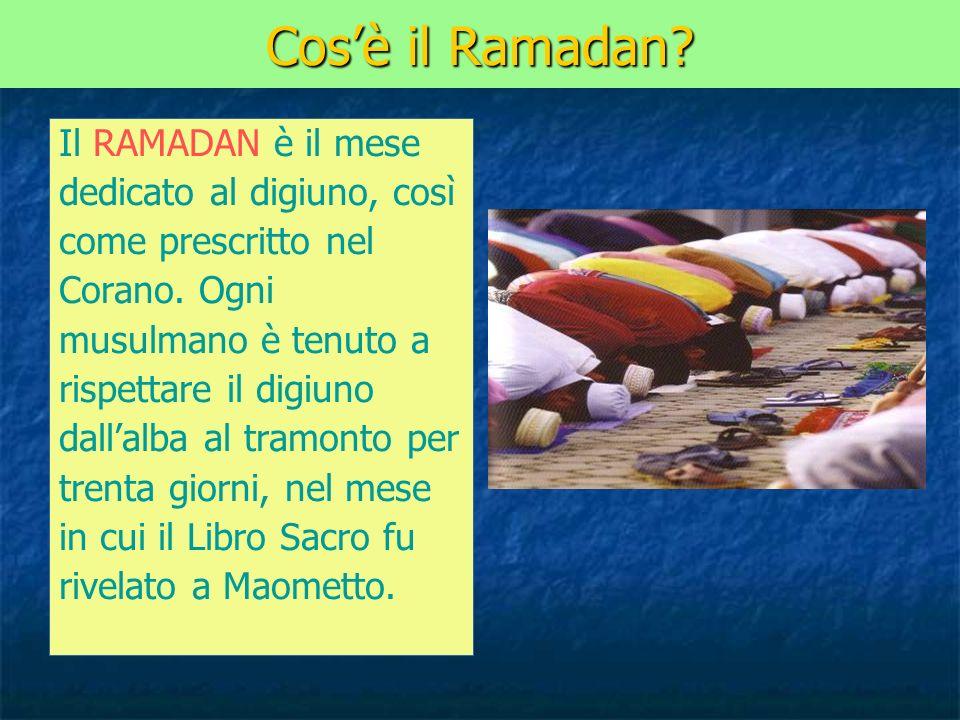 Cos'è il Ramadan Il RAMADAN è il mese dedicato al digiuno, così