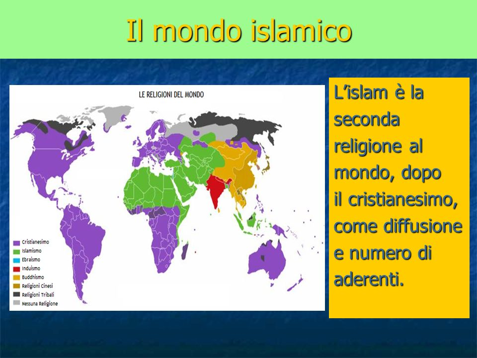 Il mondo islamico L'islam è la seconda religione al mondo, dopo