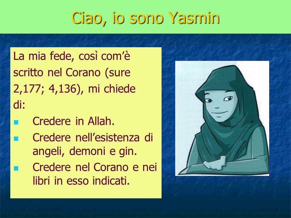 Ciao, io sono Yasmin La mia fede, così com'è scritto nel Corano (sure