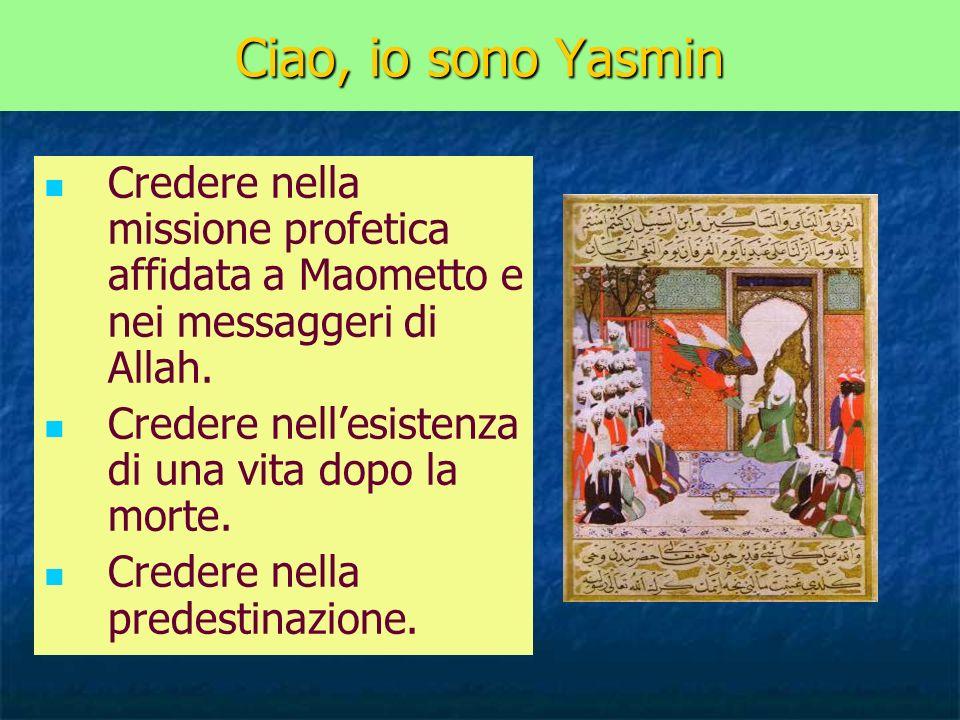 Ciao, io sono Yasmin Credere nella missione profetica affidata a Maometto e nei messaggeri di Allah.