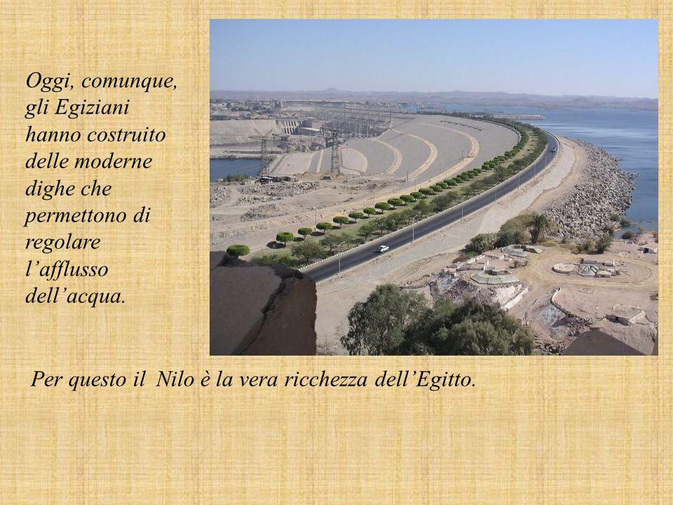 Oggi, comunque, gli Egiziani hanno costruito delle moderne dighe che permettono di regolare l'afflusso dell'acqua.