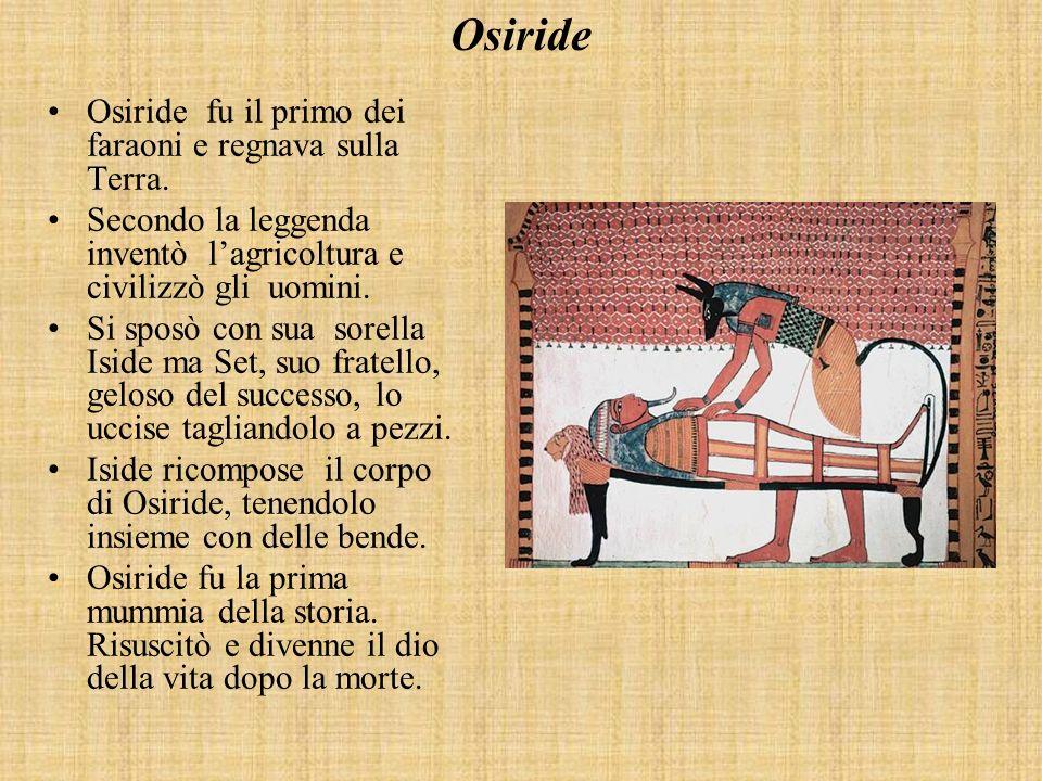 Osiride Osiride fu il primo dei faraoni e regnava sulla Terra.