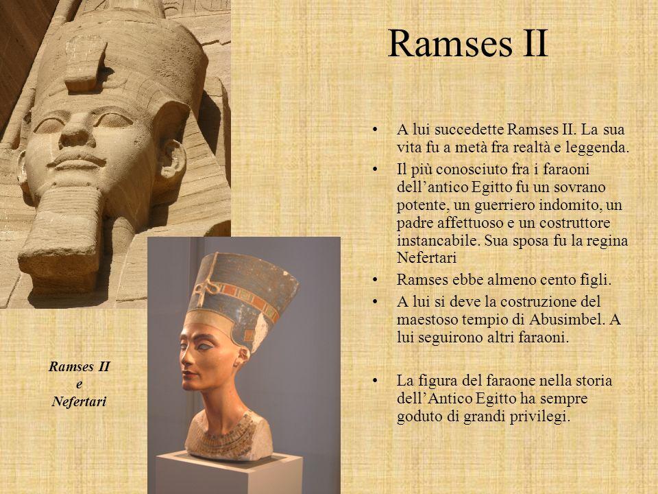 Ramses II A lui succedette Ramses II. La sua vita fu a metà fra realtà e leggenda.