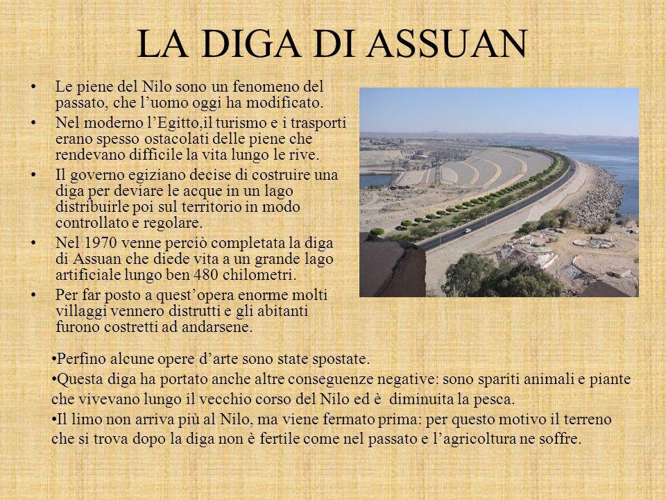 LA DIGA DI ASSUAN Le piene del Nilo sono un fenomeno del passato, che l'uomo oggi ha modificato.