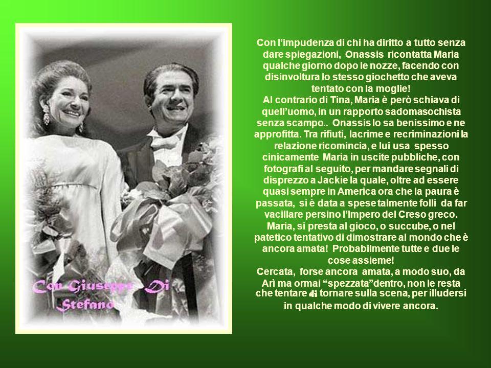 Con l'impudenza di chi ha diritto a tutto senza dare spiegazioni, Onassis ricontatta Maria qualche giorno dopo le nozze, facendo con disinvoltura lo stesso giochetto che aveva tentato con la moglie.