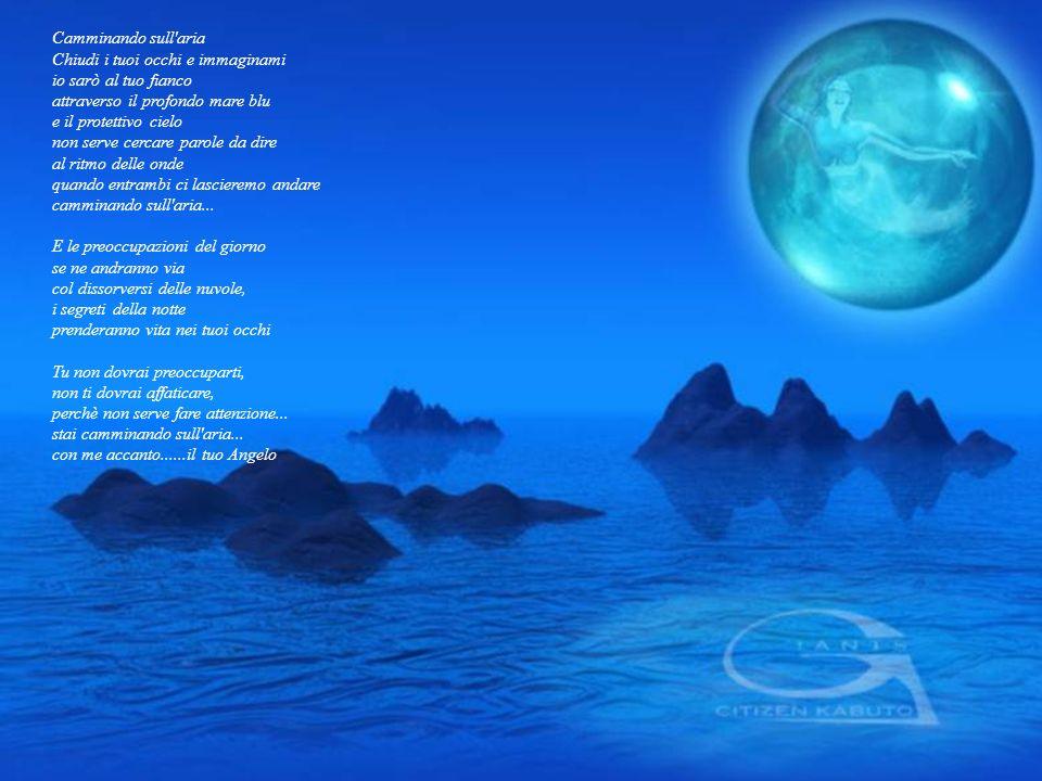 Camminando sull aria Chiudi i tuoi occhi e immaginami. io sarò al tuo fianco. attraverso il profondo mare blu.
