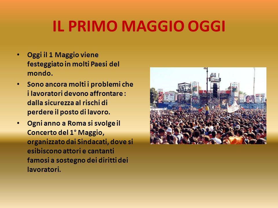 IL PRIMO MAGGIO OGGI Oggi il 1 Maggio viene festeggiato in molti Paesi del mondo.