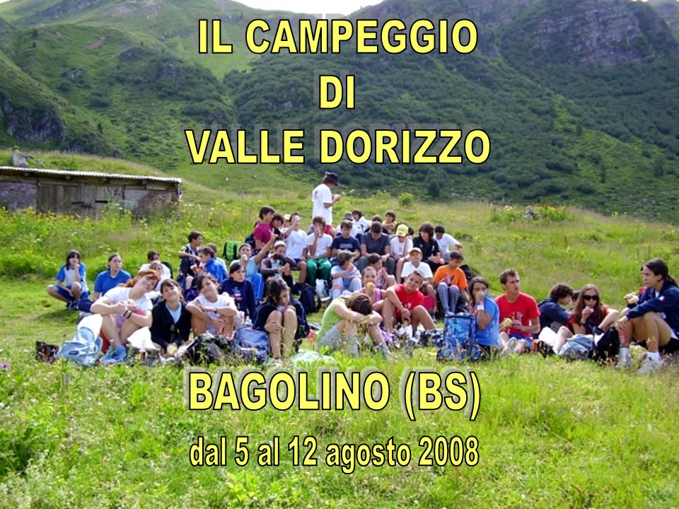 IL CAMPEGGIO DI VALLE DORIZZO BAGOLINO (BS) dal 5 al 12 agosto 2008