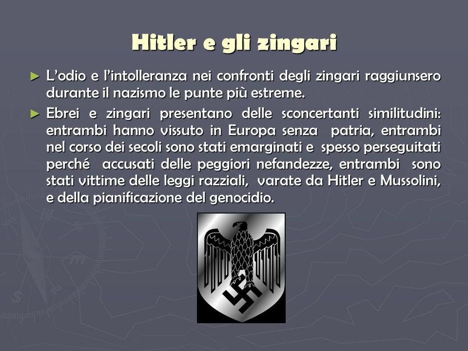 Hitler e gli zingari L'odio e l'intolleranza nei confronti degli zingari raggiunsero durante il nazismo le punte più estreme.