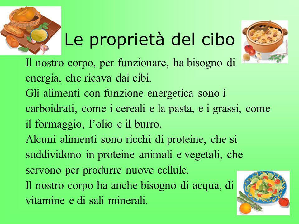 Le proprietà del cibo Il nostro corpo, per funzionare, ha bisogno di