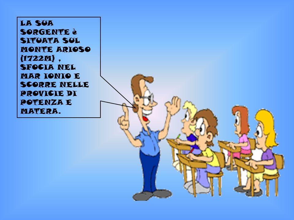 LA SUA SORGENTE è SITUATA SUL MONTE ARIOSO (1722M) , SFOCIA NEL MAR IONIO E SCORRE NELLE PROVICIE DI POTENZA E MATERA.