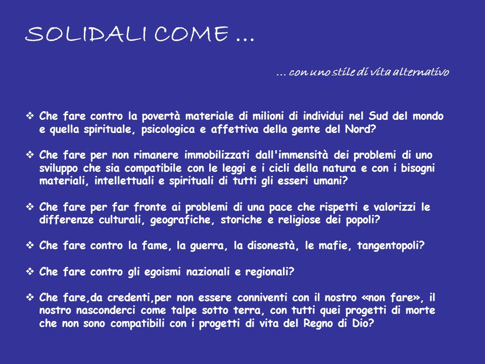 SOLIDALI COME … ... con uno stile di vita alternativo