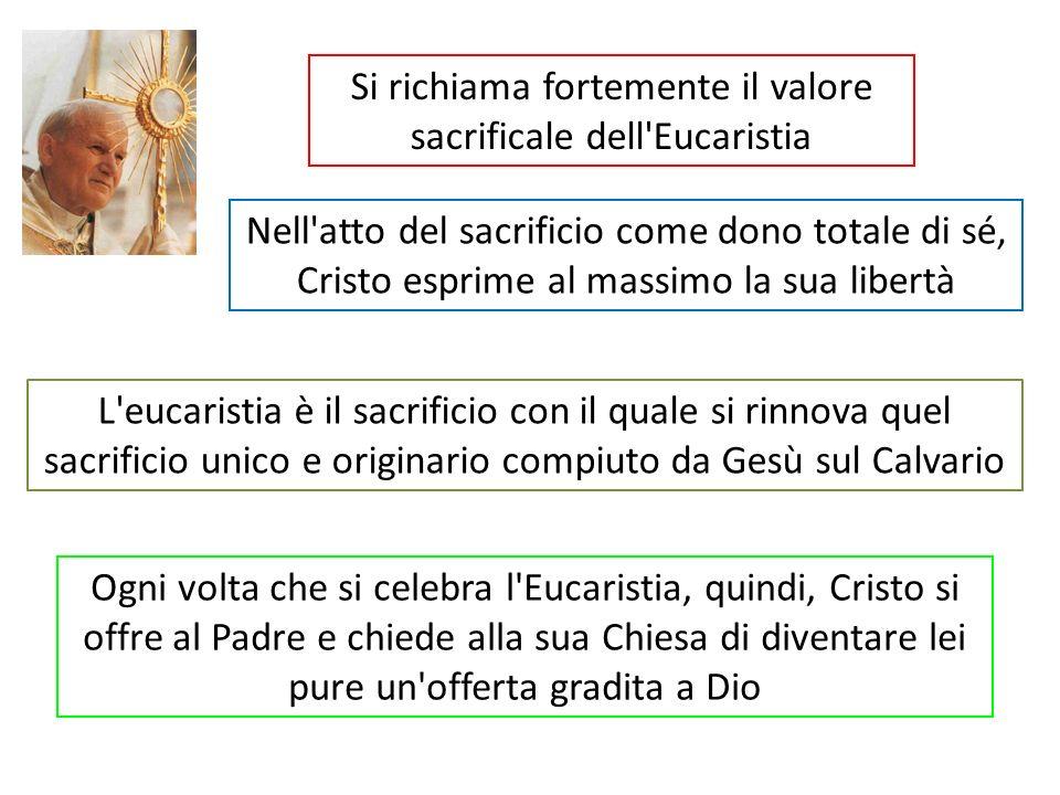 Si richiama fortemente il valore sacrificale dell Eucaristia