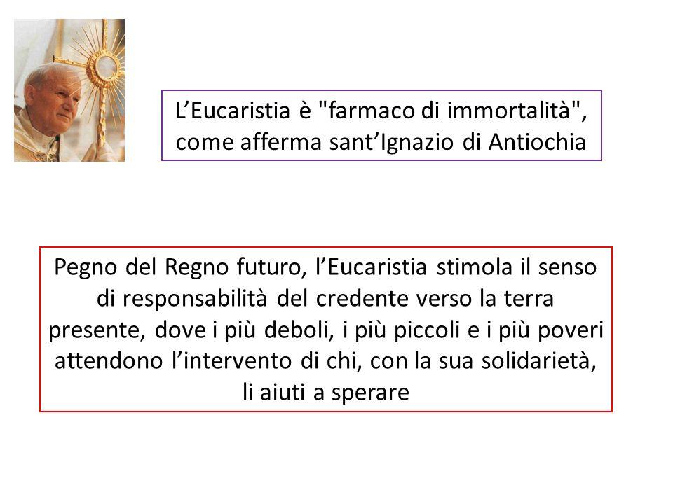 L'Eucaristia è farmaco di immortalità , come afferma sant'Ignazio di Antiochia