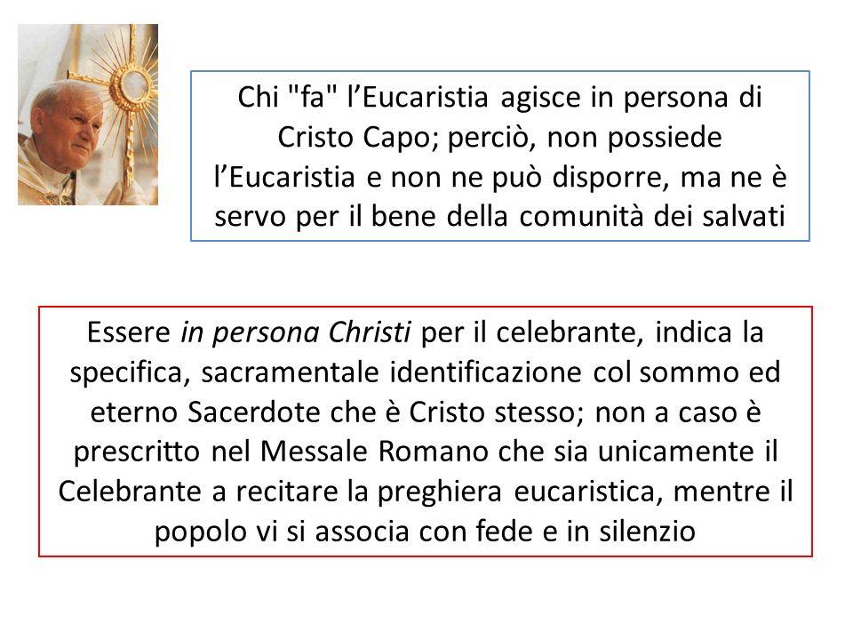 Chi fa l'Eucaristia agisce in persona di Cristo Capo; perciò, non possiede l'Eucaristia e non ne può disporre, ma ne è servo per il bene della comunità dei salvati