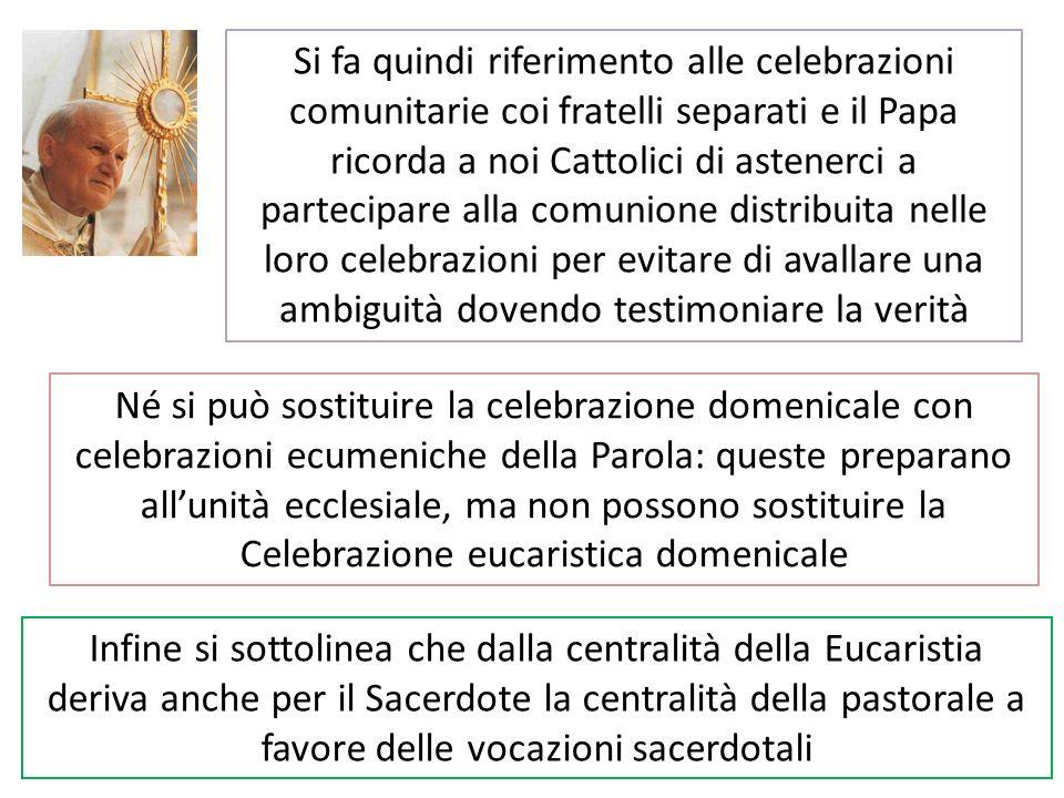 Si fa quindi riferimento alle celebrazioni comunitarie coi fratelli separati e il Papa ricorda a noi Cattolici di astenerci a partecipare alla comunione distribuita nelle loro celebrazioni per evitare di avallare una ambiguità dovendo testimoniare la verità