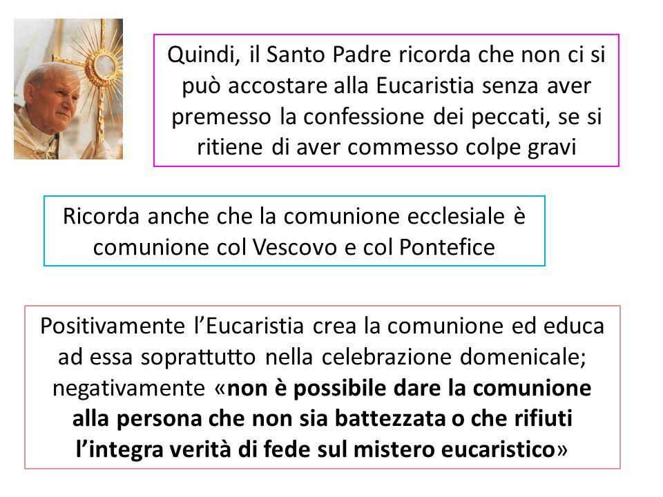 Quindi, il Santo Padre ricorda che non ci si può accostare alla Eucaristia senza aver premesso la confessione dei peccati, se si ritiene di aver commesso colpe gravi