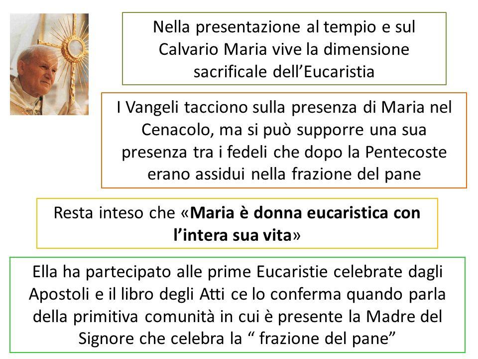 Resta inteso che «Maria è donna eucaristica con l'intera sua vita»