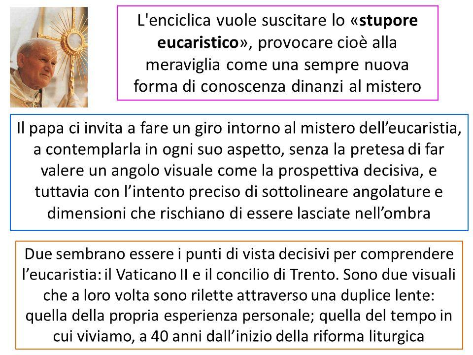 L enciclica vuole suscitare lo «stupore eucaristico», provocare cioè alla meraviglia come una sempre nuova forma di conoscenza dinanzi al mistero