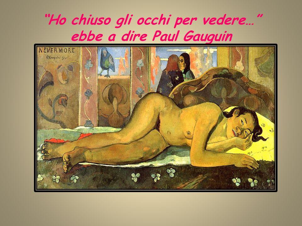 Ho chiuso gli occhi per vedere… ebbe a dire Paul Gauguin