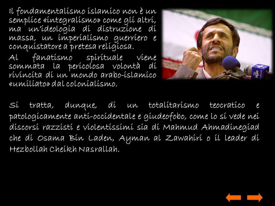 Il fondamentalismo islamico non è un semplice «integralismo» come gli altri, ma un'ideologia di distruzione di massa, un imperialismo guerriero e conquistatore a pretesa religiosa.