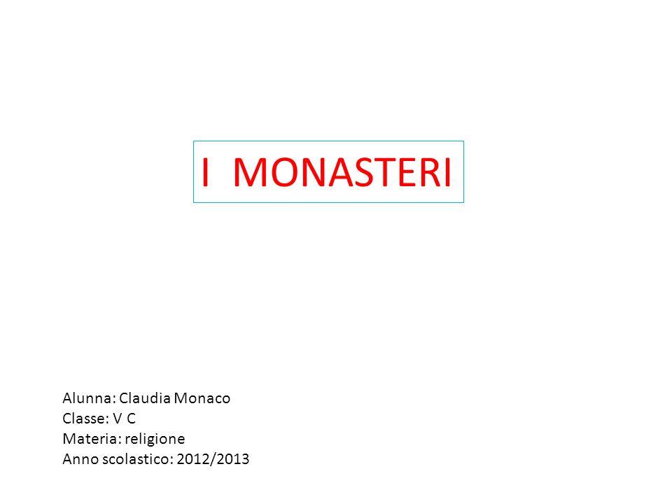 I MONASTERI Alunna: Claudia Monaco Classe: V C Materia: religione