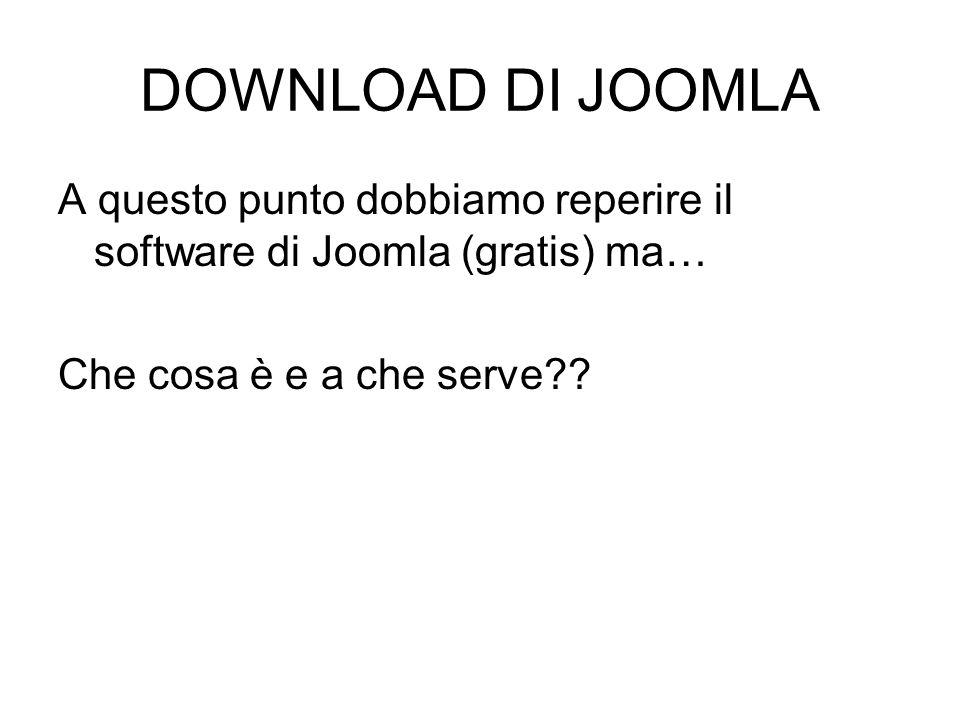 DOWNLOAD DI JOOMLA A questo punto dobbiamo reperire il software di Joomla (gratis) ma… Che cosa è e a che serve