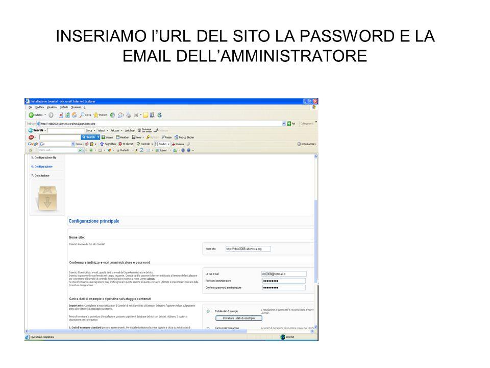 INSERIAMO l'URL DEL SITO LA PASSWORD E LA EMAIL DELL'AMMINISTRATORE