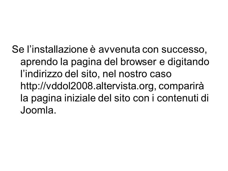 Se l'installazione è avvenuta con successo, aprendo la pagina del browser e digitando l'indirizzo del sito, nel nostro caso http://vddol2008.altervista.org, comparirà la pagina iniziale del sito con i contenuti di Joomla.
