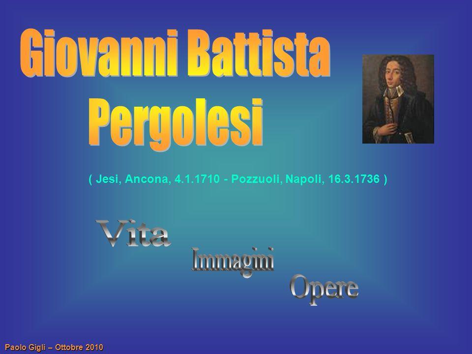 ( Jesi, Ancona, 4.1.1710 - Pozzuoli, Napoli, 16.3.1736 )