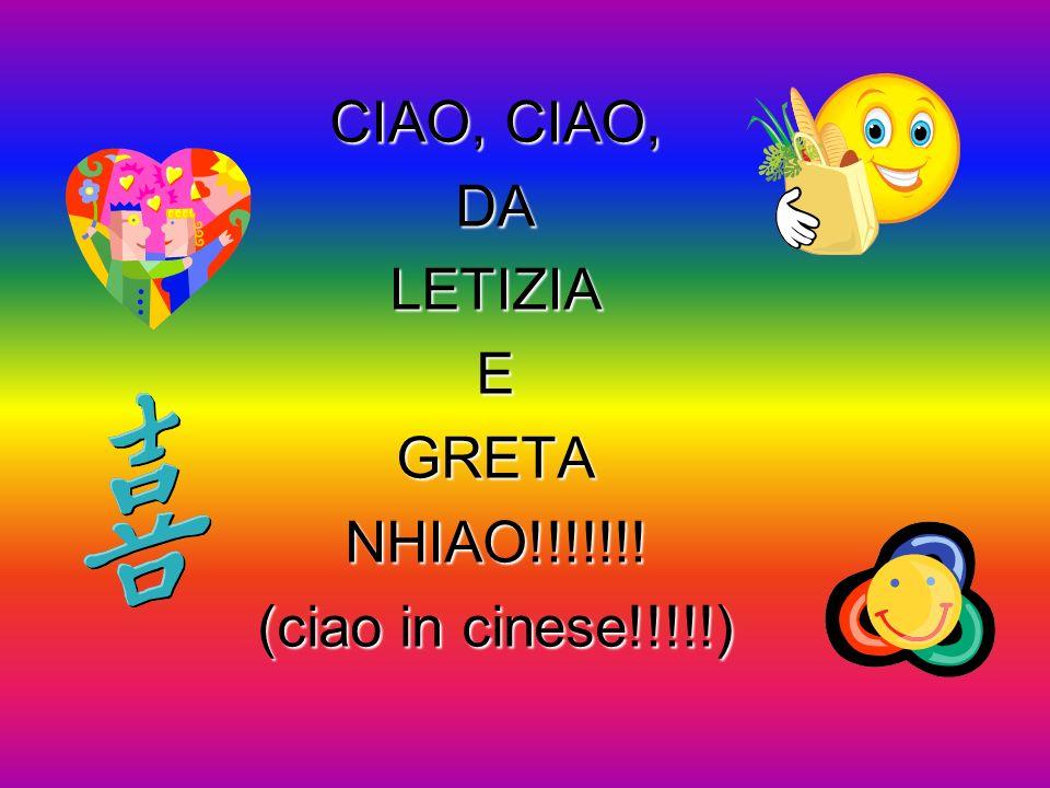 CIAO, CIAO, DA LETIZIA E GRETA NHIAO!!!!!!! (ciao in cinese!!!!!)