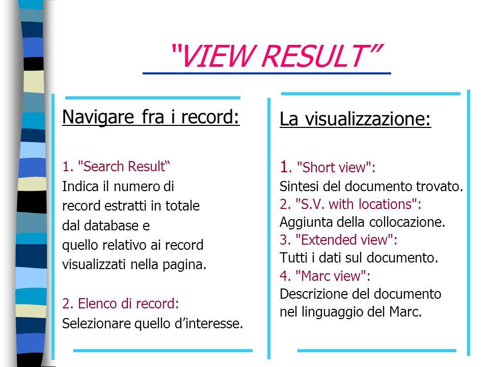VIEW RESULT Navigare fra i record: La visualizzazione: